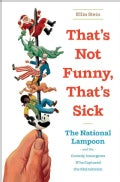 That's Not Funny, That's Sick: The National Lampoon and the Comedy Insurgents Who Captured the Mainstream (Hardcover)