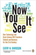 Now You See It: How Technology and Brain Science Will Transform Schools and Business for the 21st Century (Paperback)