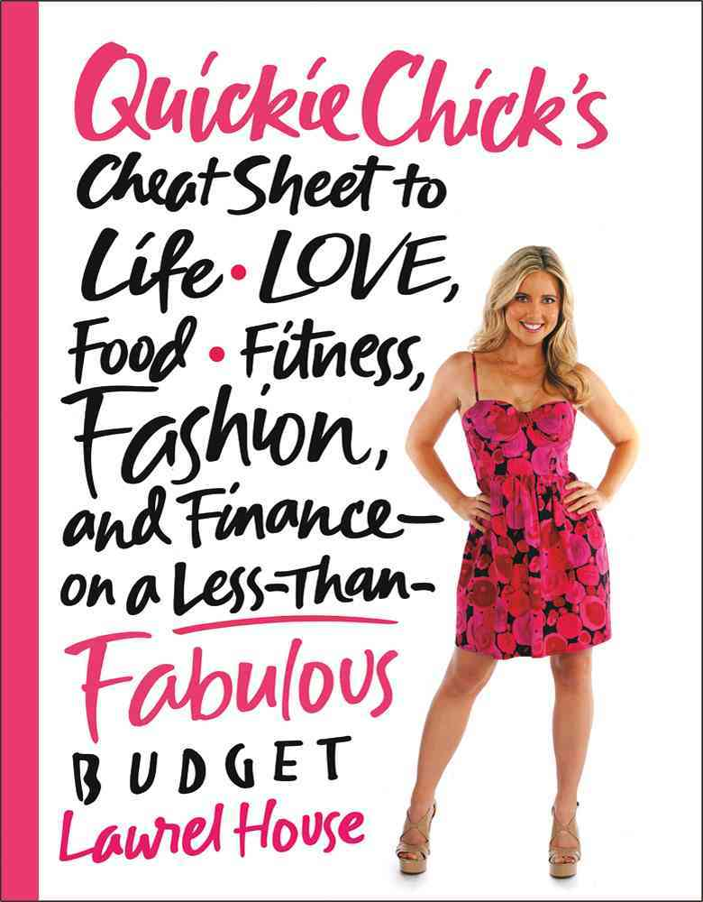 QuickieChick's Cheat Sheet to Life, Love, Food, Fitness, Fashion, and Finance on a Less-Than-Fabulous Budget (Paperback)