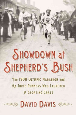 Showdown at Shepherd's Bush: The 1908 Olympic Marathon and the Three Runners Who Launched a Sporting Craze (Hardcover)