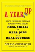 A Year Up: How a Pioneering Program Teaches Young Adults Real Skills for Real Jobs - With Real Success (Hardcover)