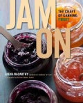 Jam On: The Craft of Canning Fruit (Hardcover)
