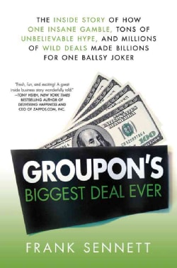 Groupon's Biggest Deal Ever: The Inside Story of How One Insane Gamble, Tons of Unbelievable Hype, and Millions o... (Hardcover)