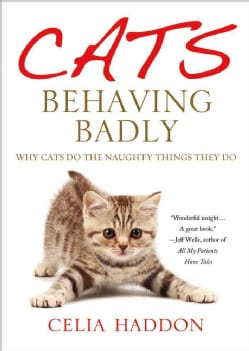 Cats Behaving Badly: Why Cats Do the Naughty Things They Do (Hardcover)