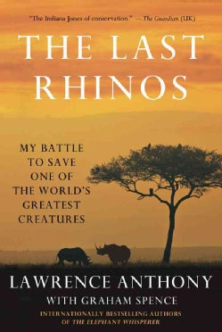 The Last Rhinos: My Battle to Save One of the World's Greatest Creatures (Hardcover)