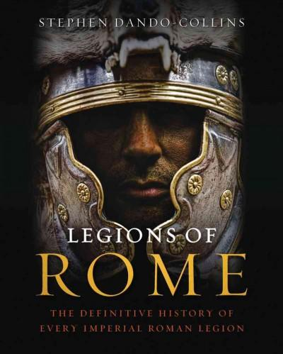 Legions of Rome: The Definitive History of Every Imperial Roman Legion (Hardcover)