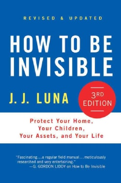 How to Be Invisible: Protect Your Home, Your Children, Your Assets, and Your Life (Hardcover)
