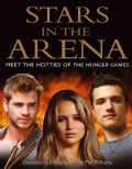 Stars in the Arena: Meet the Hotties of the Hunger Games, Unauthorized Biographies (Paperback)