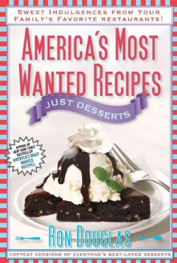 America's Most Wanted Recipes Just Desserts: Sweet Indulgences from Your Family's Favorite Restaurants (Paperback)