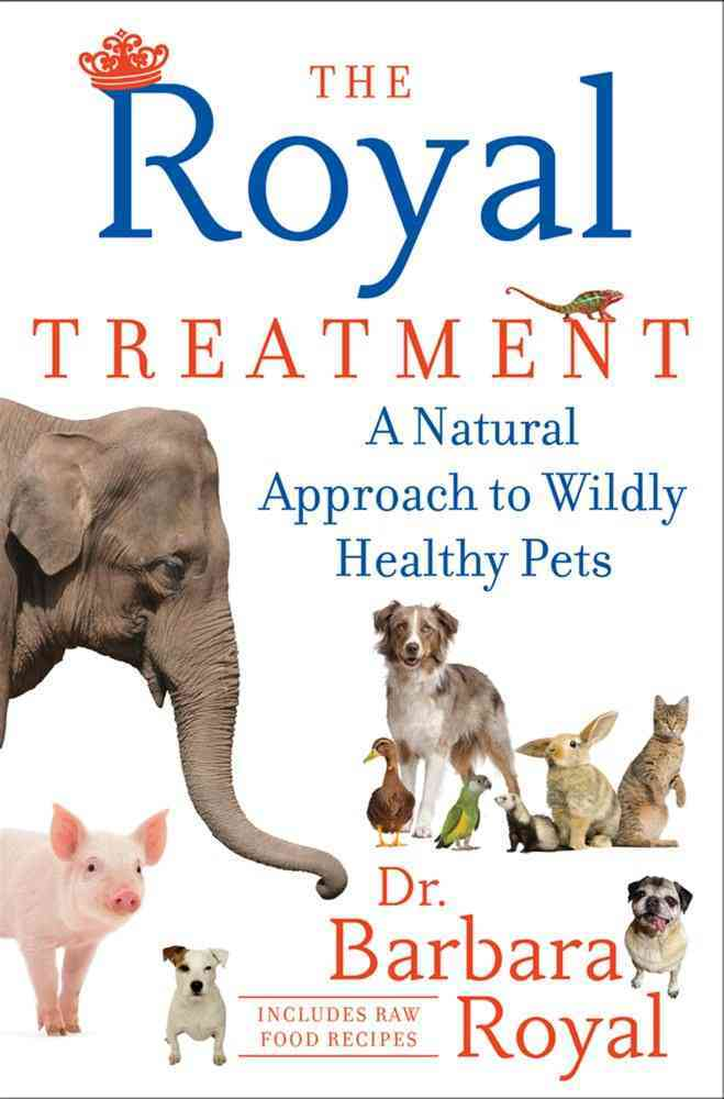 The Royal Treatment: A Natural Approach to Wildly Healthy Pets (Hardcover)