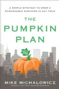 The Pumpkin Plan: A Simple Strategy to Grow a Remarkable Business in Any Field (Hardcover)