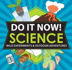 Do It Now!: Wild Experiments & Outdoor Adventures (Paperback)