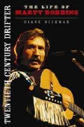 Twentieth Century Drifter: The Life of Marty Robbins (Hardcover)