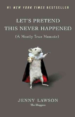 Let's Pretend This Never Happened: A Mostly True Memoir (Hardcover)