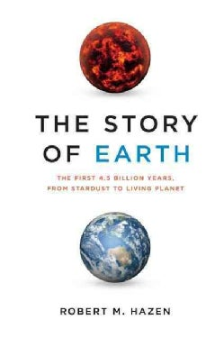 The Story of Earth: The First 4.5 Billion Years, from Stardust to Living Planet (Hardcover)