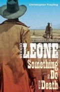 Sergio Leone: Something to Do with Death (Paperback)
