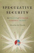 Speculative Security: The Politics of Pursuing Terrorist Monies (Paperback)