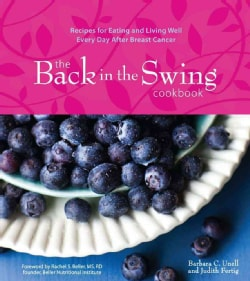 The Back in the Swing Cookbook: Recipes for Eating and Living Well Every Day After Breast Cancer (Hardcover)