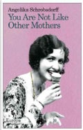 You Are Not Like Other Mothers: The Story of a Passionate Woman (Paperback)