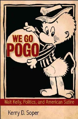 We Go Pogo: Walt Kelly, Politics, and American Satire (Hardcover)