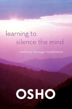 Learning to Silence the Mind: Wellness Through Meditation (Paperback)