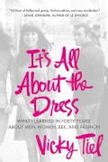 It's All About the Dress: What I Learned in Forty Years About Men, Women, Sex, and Fashion (Paperback)