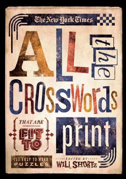 The New York Times All the Crosswords That Are Fit to Print: 150 Easy to Hard Puzzles (Paperback)