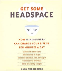 Get Some Headspace: How Mindfulness Can Change Your Life in Ten Minutes a Day (CD-Audio)