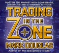 Trading in the Zone: Master the Market With Confidence, Discipline and a Winning Attitude (CD-Audio)