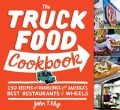 The Truck Food Cookbook: 150 Recipes and Ramblings from America's Best Restaurants on Wheels (Paperback)