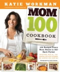 The Mom 100 Cookbook: 100 Recipes Every Mom Needs in Her Back Pocket (Paperback)
