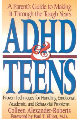 ADHD and Teens: A Parent's Guide to Making It Through the Tough Years (Paperback)
