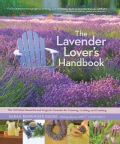 The Lavender Lover's Handbook: The 100 Most Beautiful and Fragrant Varieties for Growing, Crafting, and Cooking (Hardcover)