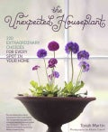 The Unexpected Houseplant: 220 Extraordinary Choices for Every Spot in Your Home (Paperback)