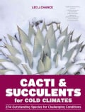 Cacti & Succulents for Cold Climates: 274 Outstanding Species for Challenging Conditions (Hardcover)
