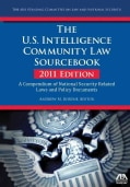 The U.s. Intelligence Community Law Sourcebook 2011: A Compendium of National Security Related Laws and Policy Do... (Paperback)