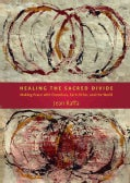 Healing The Sacred Divide: Making Peace With Ourselves, Each Other, and the World (Paperback)