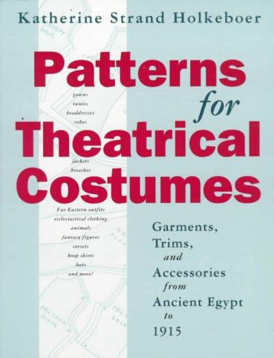 Patterns for Theatrical Costumes: Garments, Trims, and Accessories from Ancient Egypt to 1915 (Paperback)