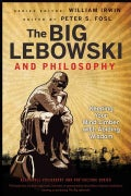 The Big Lebowski and Philosophy: Keeping Your Mind Limber with Abiding Wisdom (Paperback)