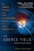 The Source Field Investigations: The Hidden Science and Lost Civilizations Behind the 2012 Prophecies (Paperback)