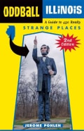 Oddball Illinois: A Guide to 450 Really Strange Places (Paperback)