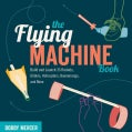 The Flying Machine Book: Build and Launch 35 Rockets, Gliders, Helicopters, Boomerangs, and More (Paperback)