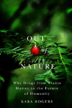 Out of Nature: Why Drugs from Plants Matter to the Future of Humanity (Paperback)