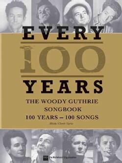 Woody Guthrie - Every 100 Years: 100 Years - 100 Songs (Paperback)