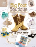 "Big Foot Boutique: ""Kick Up Your Heels"" in 8 Pairs of Crochet Slippers! (Paperback)"