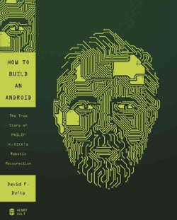 How to Build an Android: The True Story of Philip K. Dick's Robotic Resurrection (Hardcover)