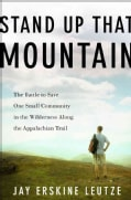 Stand Up That Mountain: The Battle to Save One Small Community in the Wilderness Along the Appalachian Trail (Hardcover)