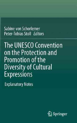 The UNESCO Convention on the Protection and Promotion of the Diversity of Cultural Expressions: Explanatory Notes (Hardcover)