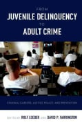 From Juvenile Delinquency to Adult Crime: Criminal Careers, Justice Policy, and Prevention (Paperback)