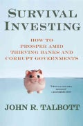 Survival Investing: How to Prosper Amid Thieving Banks and Corrupt Governments (Hardcover)